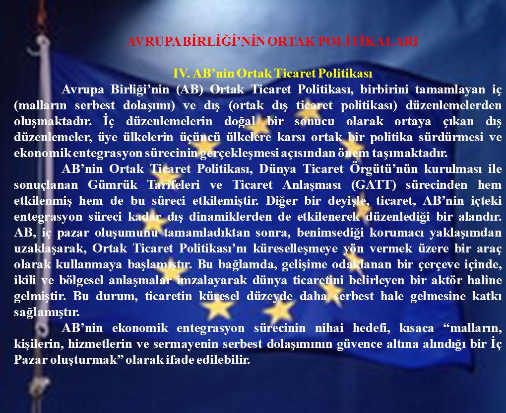 AVRUPA BİRLİĞİ'NİN ORTAK POLİTİKALARI IV. AB'nin Ortak Ticaret Politikası Avrupa Birliği'nin (AB) Ortak Ticaret Politikası, birbirini tamamlayan iç (m
