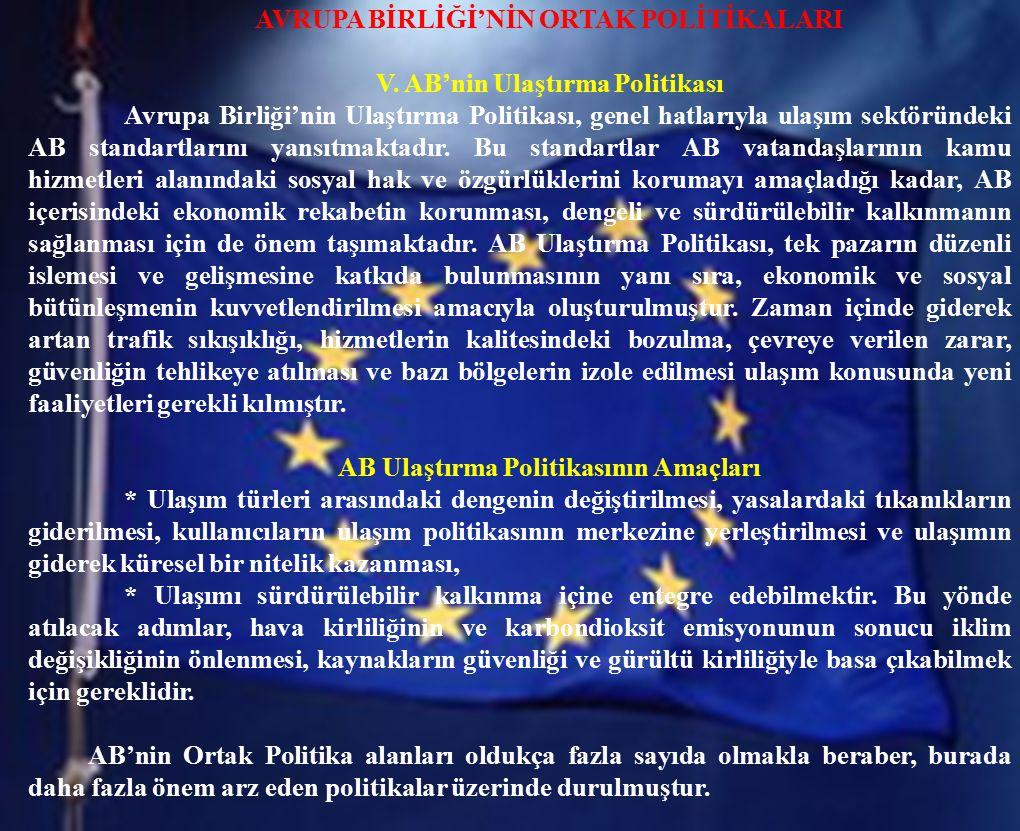 AVRUPA BİRLİĞİ'NİN ORTAK POLİTİKALARI V. AB'nin Ulaştırma Politikası Avrupa Birliği'nin Ulaştırma Politikası, genel hatlarıyla ulaşım sektöründeki AB