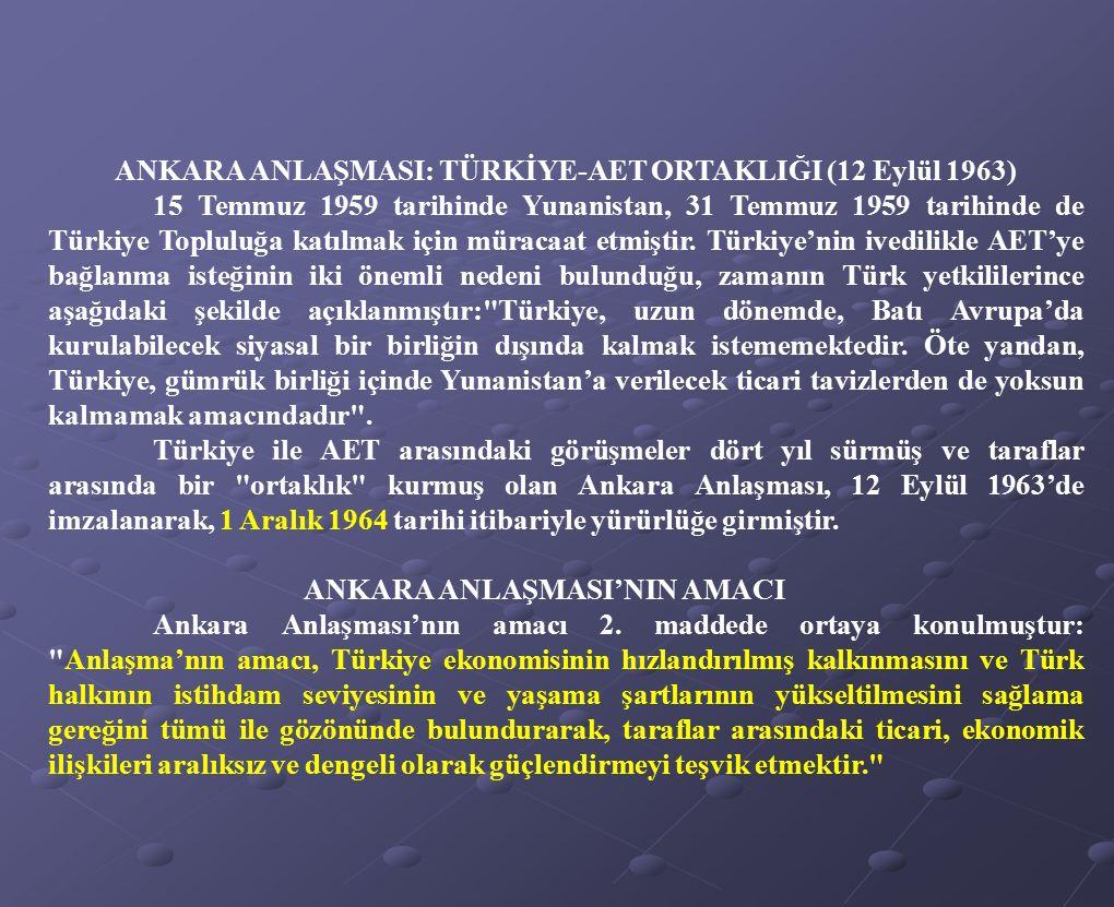 ANKARA ANLAŞMASI: TÜRKİYE-AET ORTAKLIĞI (12 Eylül 1963) 15 Temmuz 1959 tarihinde Yunanistan, 31 Temmuz 1959 tarihinde de Türkiye Topluluğa katılmak iç