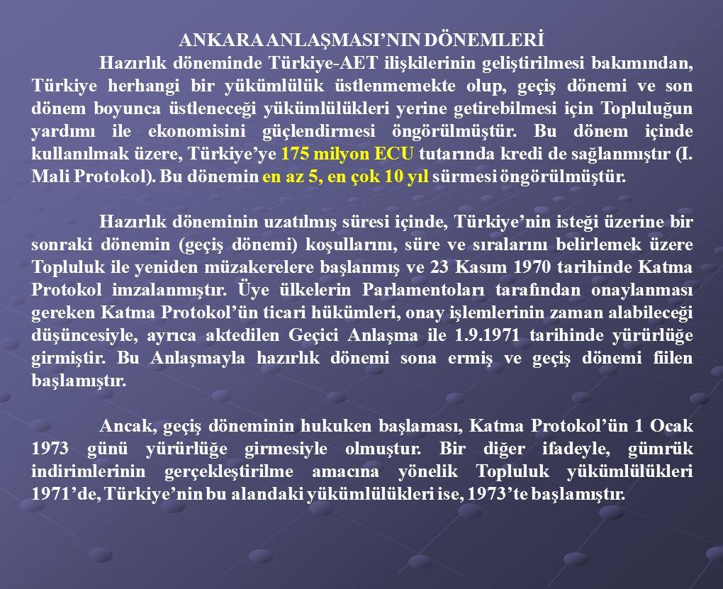 ANKARA ANLAŞMASI'NIN DÖNEMLERİ Hazırlık döneminde Türkiye-AET ilişkilerinin geliştirilmesi bakımından, Türkiye herhangi bir yükümlülük üstlenmemekte o