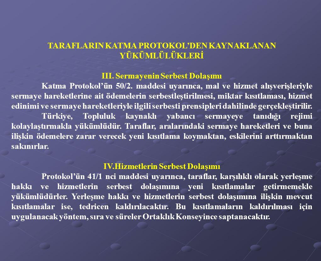 TARAFLARIN KATMA PROTOKOL'DEN KAYNAKLANAN YÜKÜMLÜLÜKLERİ III. Sermayenin Serbest Dolaşımı Katma Protokol'ün 50/2. maddesi uyarınca, mal ve hizmet alış
