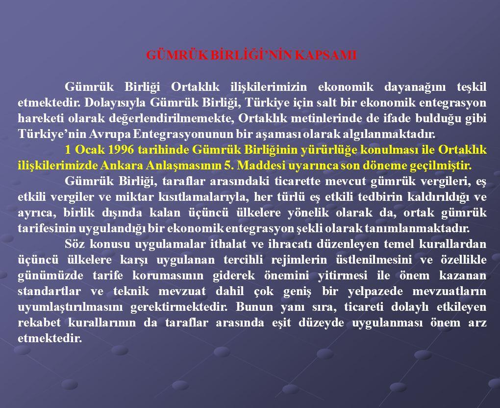 GÜMRÜK BİRLİĞİ'NİN KAPSAMI Gümrük Birliği Ortaklık ilişkilerimizin ekonomik dayanağını teşkil etmektedir. Dolayısıyla Gümrük Birliği, Türkiye için sal