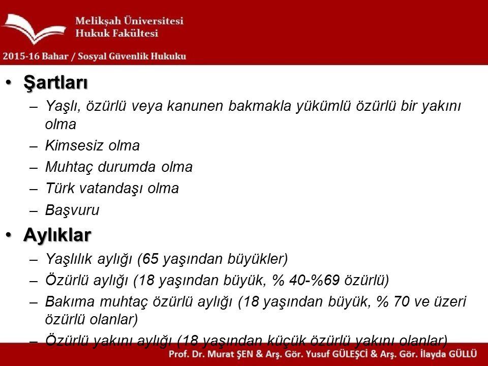 ŞartlarıŞartları –Yaşlı, özürlü veya kanunen bakmakla yükümlü özürlü bir yakını olma –Kimsesiz olma –Muhtaç durumda olma –Türk vatandaşı olma –Başvuru AylıklarAylıklar –Yaşlılık aylığı (65 yaşından büyükler) –Özürlü aylığı (18 yaşından büyük, % 40-%69 özürlü) –Bakıma muhtaç özürlü aylığı (18 yaşından büyük, % 70 ve üzeri özürlü olanlar) –Özürlü yakını aylığı (18 yaşından küçük özürlü yakını olanlar)