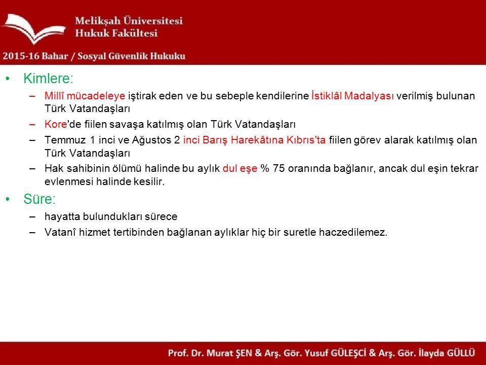 Kimlere: –Millî mücadeleye iştirak eden ve bu sebeple kendilerine İstiklâl Madalyası verilmiş bulunan Türk Vatandaşları –Kore de fiilen savaşa katılmış olan Türk Vatandaşları –Temmuz 1 inci ve Ağustos 2 inci Barış Harekâtına Kıbrıs ta fiilen görev alarak katılmış olan Türk Vatandaşları –Hak sahibinin ölümü halinde bu aylık dul eşe % 75 oranında bağlanır, ancak dul eşin tekrar evlenmesi halinde kesilir.