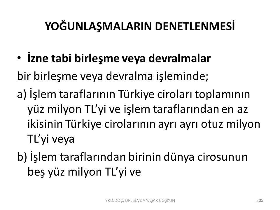 205 YOĞUNLAŞMALARIN DENETLENMESİ İzne tabi birleşme veya devralmalar bir birleşme veya devralma işleminde; a) İşlem taraflarının Türkiye ciroları topl