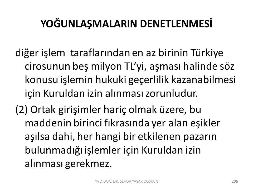 206 YOĞUNLAŞMALARIN DENETLENMESİ diğer işlem taraflarından en az birinin Türkiye cirosunun beş milyon TL'yi, aşması halinde söz konusu işlemin hukuki