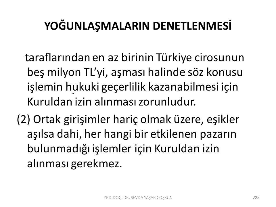 225 YOĞUNLAŞMALARIN DENETLENMESİ taraflarından en az birinin Türkiye cirosunun beş milyon TL'yi, aşması halinde söz konusu işlemin hukuki geçerlilik k