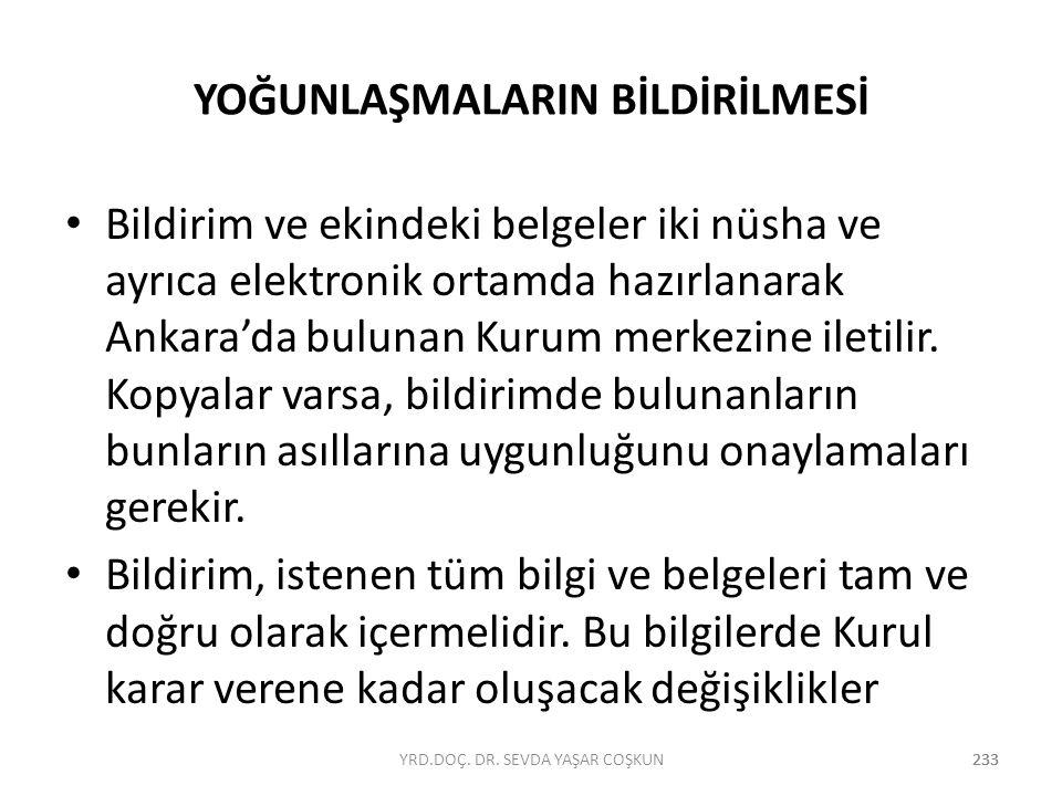 233 YOĞUNLAŞMALARIN BİLDİRİLMESİ Bildirim ve ekindeki belgeler iki nüsha ve ayrıca elektronik ortamda hazırlanarak Ankara'da bulunan Kurum merkezine i
