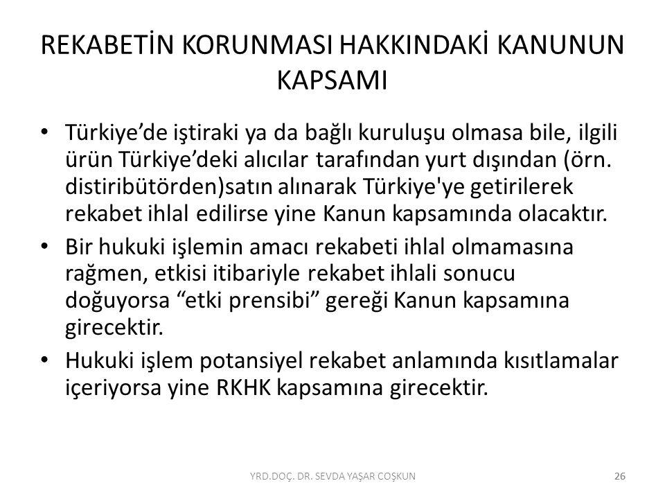 26 REKABETİN KORUNMASI HAKKINDAKİ KANUNUN KAPSAMI Türkiye'de iştiraki ya da bağlı kuruluşu olmasa bile, ilgili ürün Türkiye'deki alıcılar tarafından y