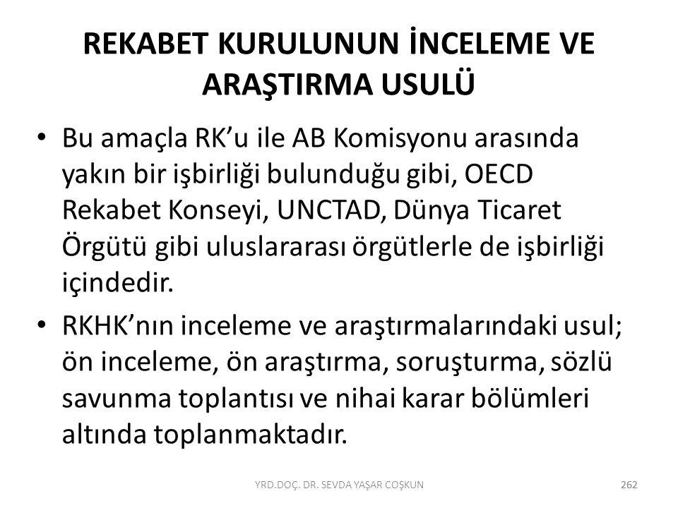 262 REKABET KURULUNUN İNCELEME VE ARAŞTIRMA USULÜ Bu amaçla RK'u ile AB Komisyonu arasında yakın bir işbirliği bulunduğu gibi, OECD Rekabet Konseyi, U