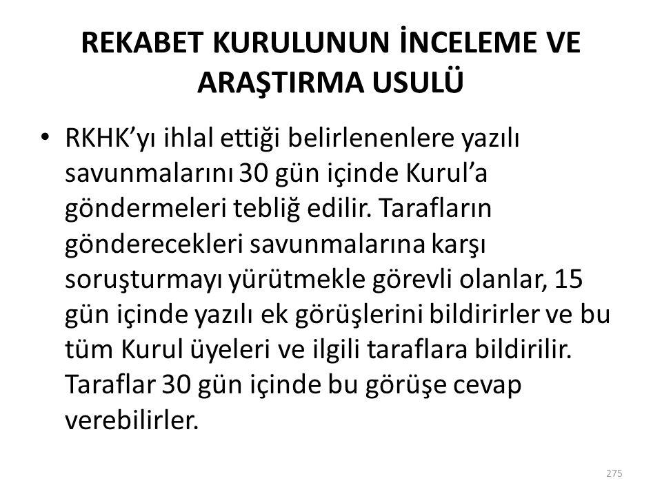 275 REKABET KURULUNUN İNCELEME VE ARAŞTIRMA USULÜ RKHK'yı ihlal ettiği belirlenenlere yazılı savunmalarını 30 gün içinde Kurul'a göndermeleri tebliğ e
