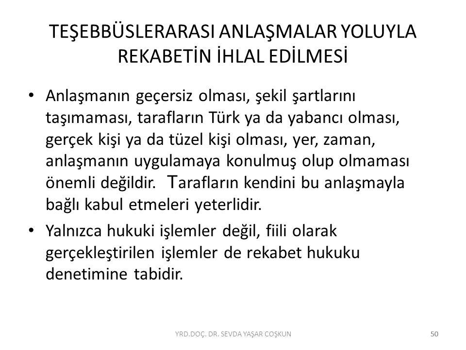 50 TEŞEBBÜSLERARASI ANLAŞMALAR YOLUYLA REKABETİN İHLAL EDİLMESİ Anlaşmanın geçersiz olması, şekil şartlarını taşımaması, tarafların Türk ya da yabancı
