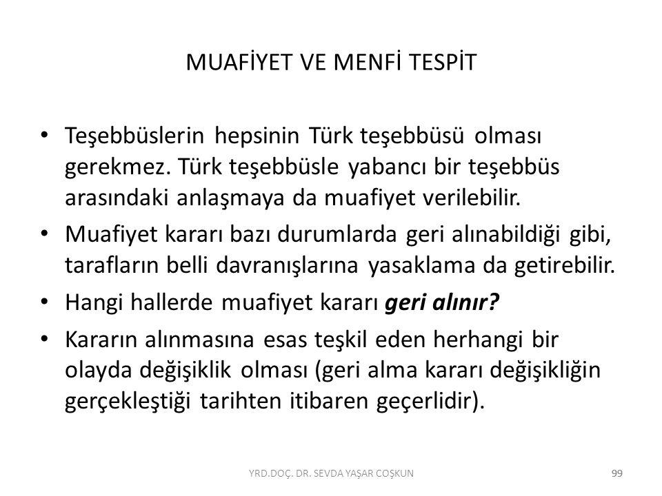 99 MUAFİYET VE MENFİ TESPİT Teşebbüslerin hepsinin Türk teşebbüsü olması gerekmez. Türk teşebbüsle yabancı bir teşebbüs arasındaki anlaşmaya da muafiy