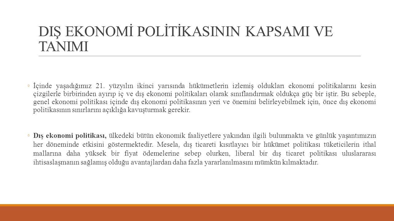 DIŞ EKONOMİ POLİTİKASININ KAPSAMI VE TANIMI ◦ İçinde yaşadığımız 21. yüzyılın ikinci yarısında hükümetlerin izlemiş oldukları ekonomi politikalarını k