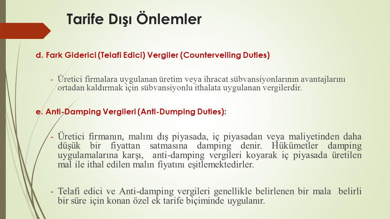 Tarife Dışı Önlemler d. Fark Giderici (Telafi Edici) Vergiler (Counterveiling Duties) -Üretici firmalara uygulanan üretim veya ihracat sübvansiyonları