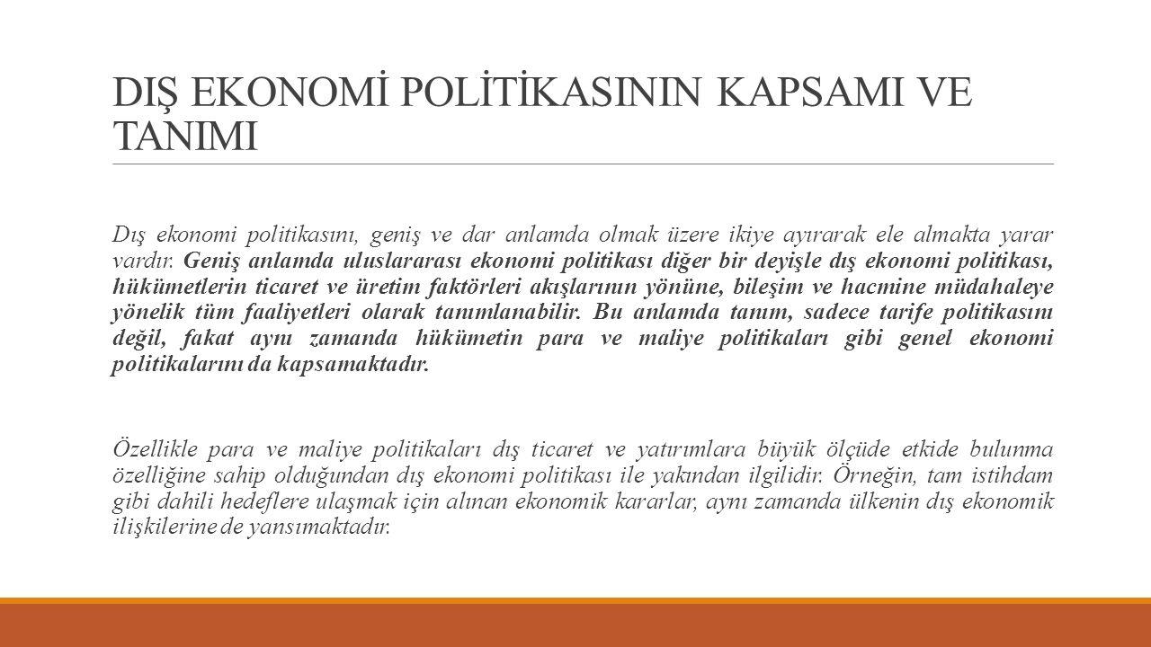 Dış ekonomi politikasını, geniş ve dar anlamda olmak üzere ikiye ayırarak ele almakta yarar vardır. Geniş anlamda uluslararası ekonomi politikası diğe