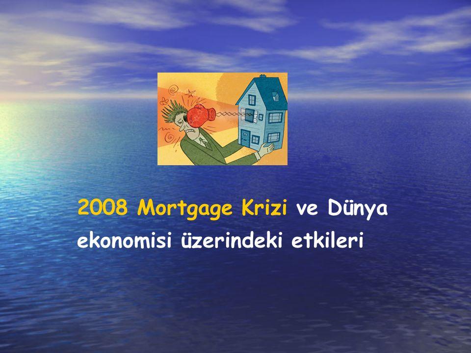 2008 Mortgage Krizi ve Dünya ekonomisi üzerindeki etkileri