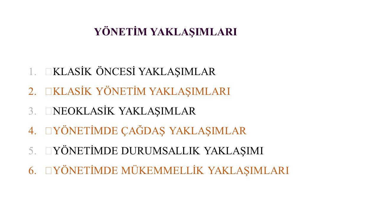 YÖNETİM YAKLAŞIMLARI 1. KLASİK ÖNCESİ YAKLAŞIMLAR 2.