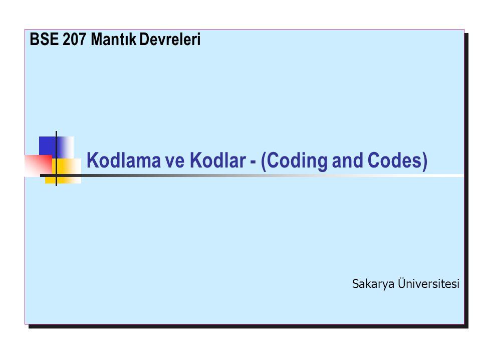 Kodlama ve Kodlar - (Coding and Codes) BSE 207 Mantık Devreleri Sakarya Üniversitesi