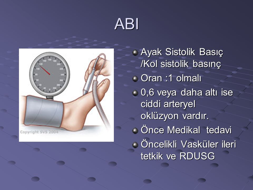 ABI Ayak Sistolik Basıç /Kol sistolik basınç Oran :1 olmalı 0,6 veya daha altı ise ciddi arteryel oklüzyon vardır. Önce Medikal tedavi Öncelikli Vaskü