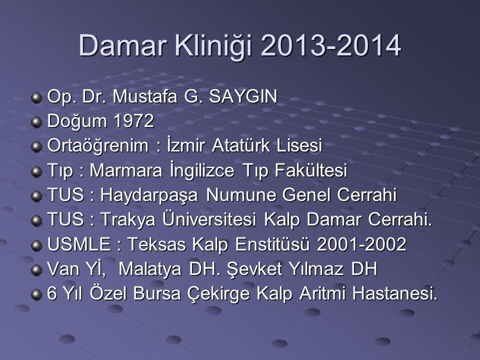 Damar Kliniği 2013-2014 Op. Dr. Mustafa G. SAYGIN Doğum 1972 Ortaöğrenim : İzmir Atatürk Lisesi Tıp : Marmara İngilizce Tıp Fakültesi TUS : Haydarpaşa