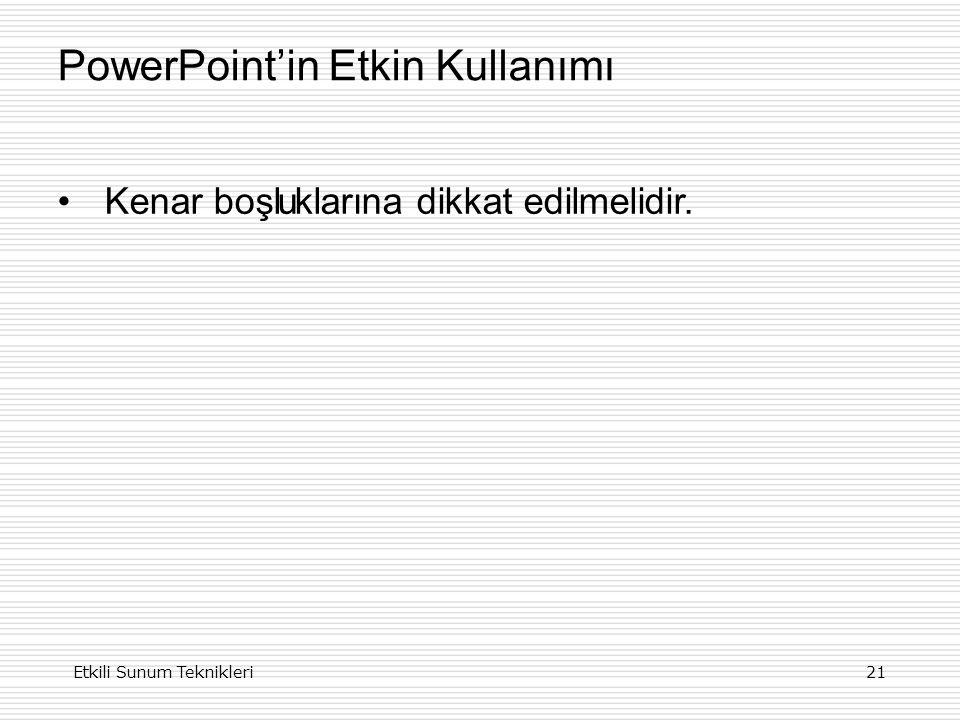 PowerPoint'in Etkin Kullanımı 21Etkili Sunum Teknikleri Kenar boşluklarına dikkat edilmelidir.