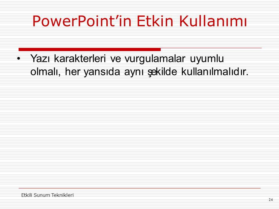 PowerPoint'in Etkin Kullanımı 24 Etkili Sunum Teknikleri Yazı karakterleri ve vurgulamalar uyumlu olmalı, her yansıda aynı şekilde kullanılmalıdır.