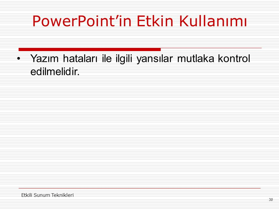 PowerPoint'in Etkin Kullanımı 30 Etkili Sunum Teknikleri Yazım hataları ile ilgili yansılar mutlaka kontrol edilmelidir.