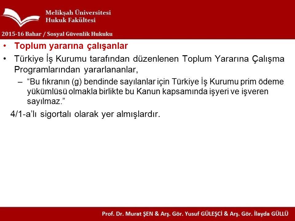 """Toplum yararına çalışanlar Türkiye İş Kurumu tarafından düzenlenen Toplum Yararına Çalışma Programlarından yararlananlar, –""""Bu fıkranın (g) bendinde s"""
