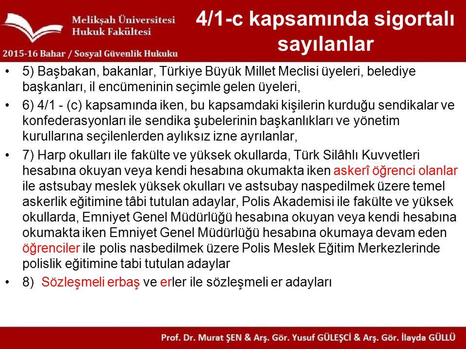 4/1-c kapsamında sigortalı sayılanlar 5) Başbakan, bakanlar, Türkiye Büyük Millet Meclisi üyeleri, belediye başkanları, il encümeninin seçimle gelen ü