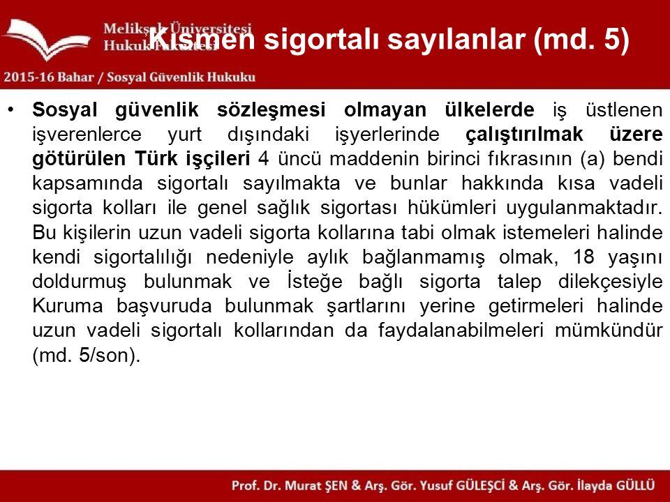 Sosyal güvenlik sözleşmesi olmayan ülkelerde iş üstlenen işverenlerce yurt dışındaki işyerlerinde çalıştırılmak üzere götürülen Türk işçileri 4 üncü m