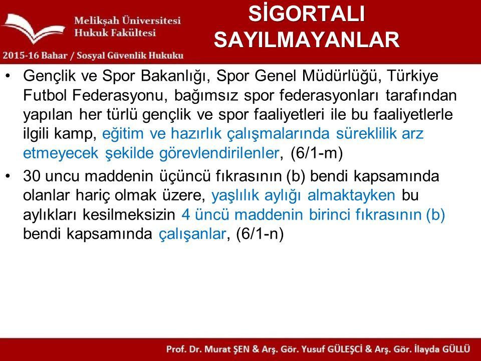 SİGORTALI SAYILMAYANLAR Gençlik ve Spor Bakanlığı, Spor Genel Müdürlüğü, Türkiye Futbol Federasyonu, bağımsız spor federasyonları tarafından yapılan h