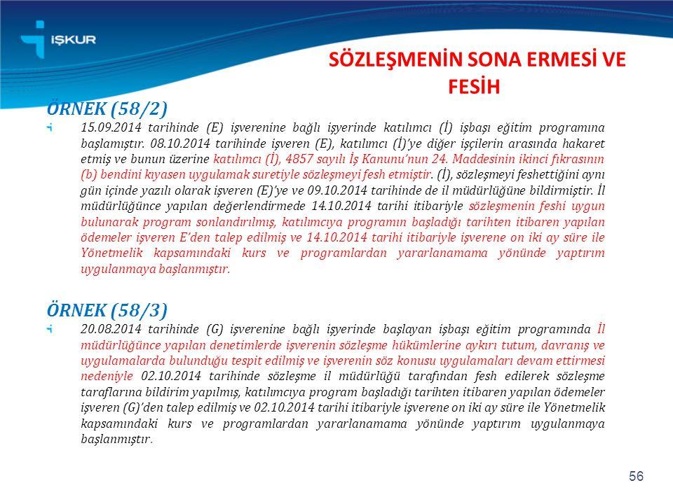 ÖRNEK (58/2) 15.09.2014 tarihinde (E) işverenine bağlı işyerinde katılımcı (İ) işbaşı eğitim programına başlamıştır.
