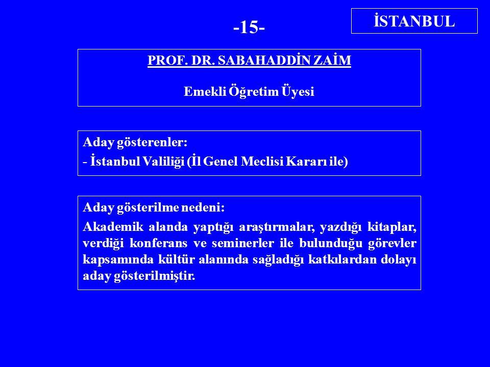PROF. DR. SABAHADDİN ZAİM Emekli Öğretim Üyesi Aday gösterenler: - İstanbul Valiliği (İl Genel Meclisi Kararı ile) Aday gösterilme nedeni: Akademik al