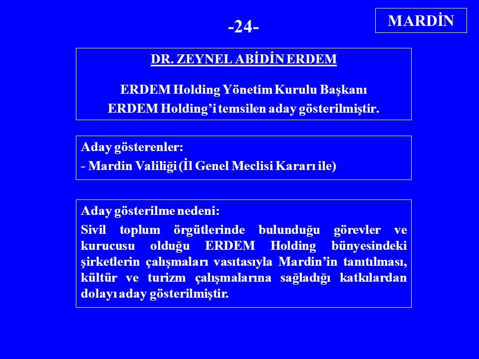 DR. ZEYNEL ABİDİN ERDEM ERDEM Holding Yönetim Kurulu Başkanı ERDEM Holding'i temsilen aday gösterilmiştir. Aday gösterenler: - Mardin Valiliği (İl Gen