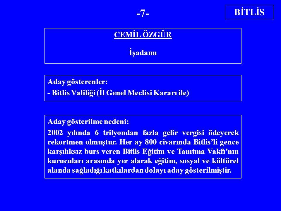 CEMİL ÖZGÜR İşadamı Aday gösterenler: - Bitlis Valiliği (İl Genel Meclisi Kararı ile) Aday gösterilme nedeni: 2002 yılında 6 trilyondan fazla gelir ve