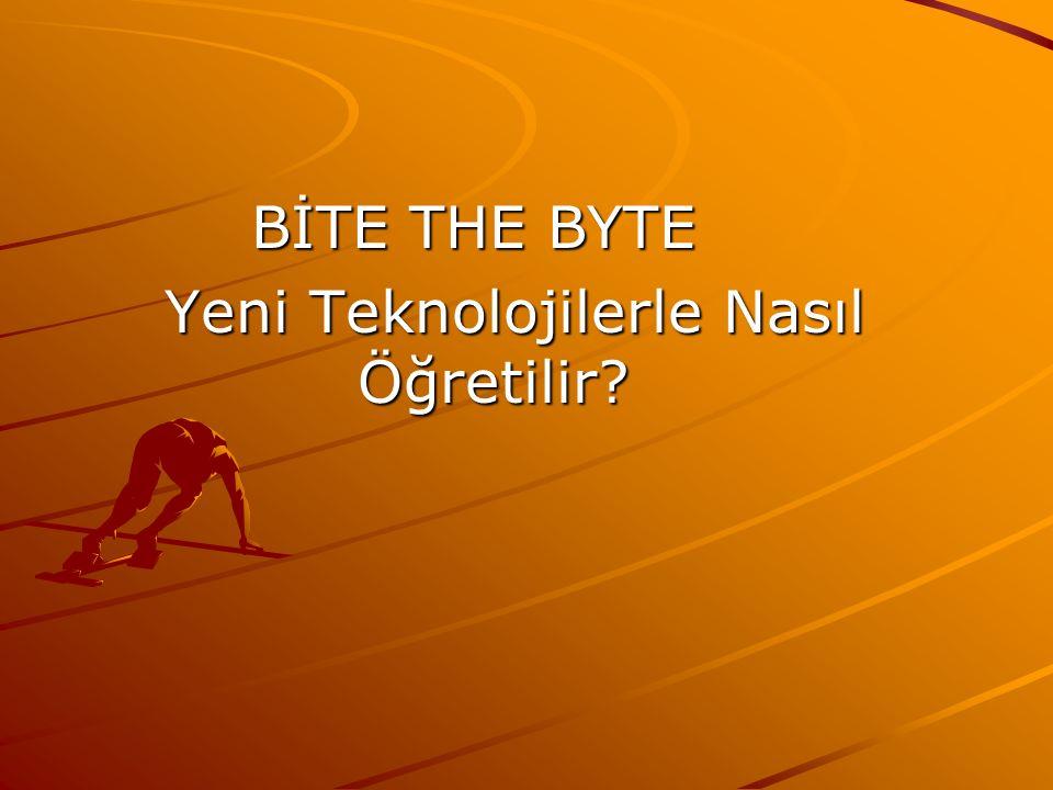BİTE THE BYTE Yeni Teknolojilerle Nasıl Öğretilir? Yeni Teknolojilerle Nasıl Öğretilir?