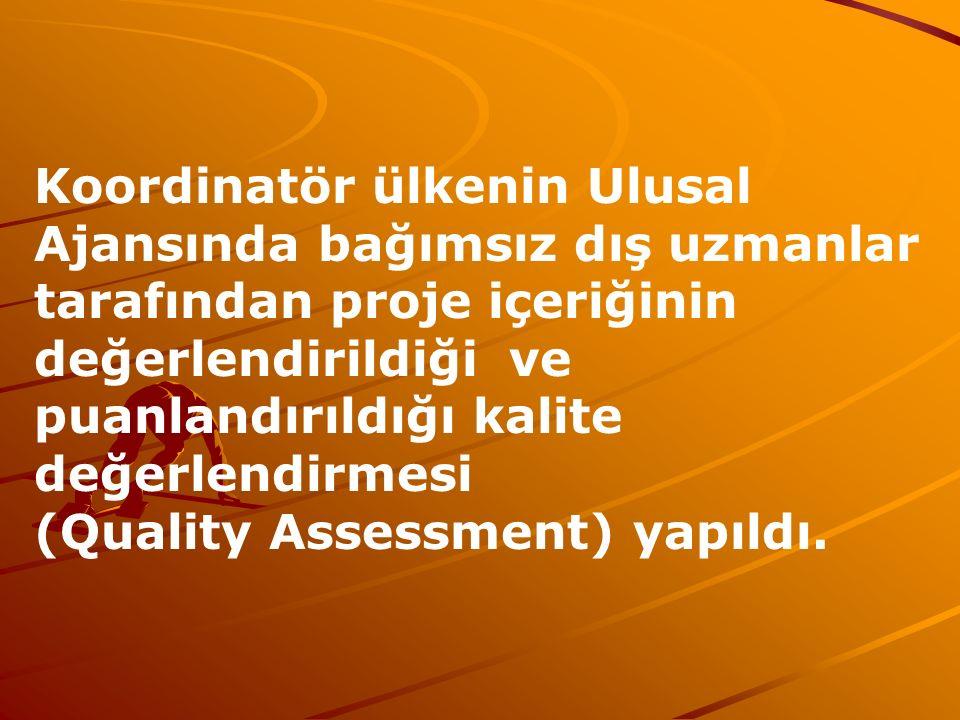 Koordinatör ülkenin Ulusal Ajansında bağımsız dış uzmanlar tarafından proje içeriğinin değerlendirildiği ve puanlandırıldığı kalite değerlendirmesi (Quality Assessment) yapıldı.