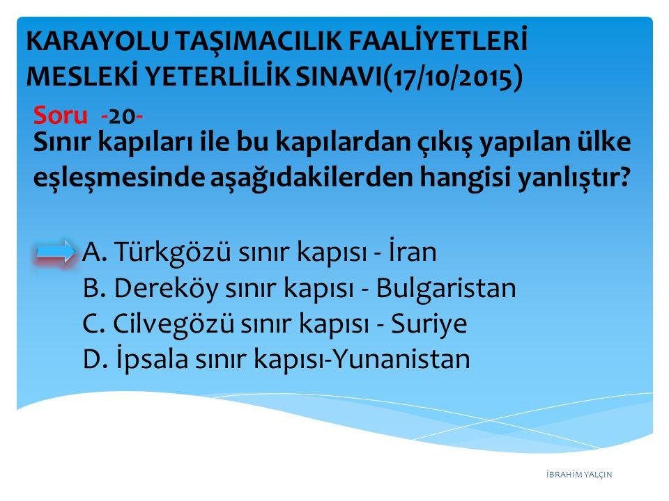İBRAHİM YALÇIN A. Türkgözü sınır kapısı - İran B.