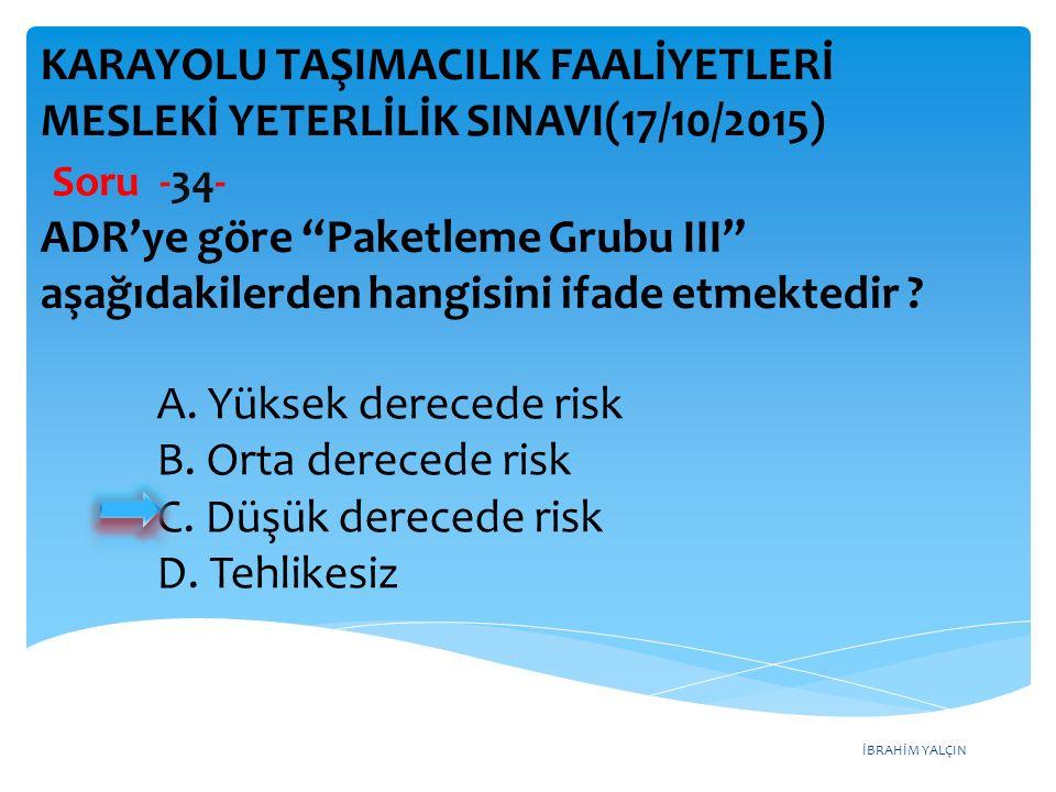 İBRAHİM YALÇIN A.Yüksek derecede risk B. Orta derecede risk C.