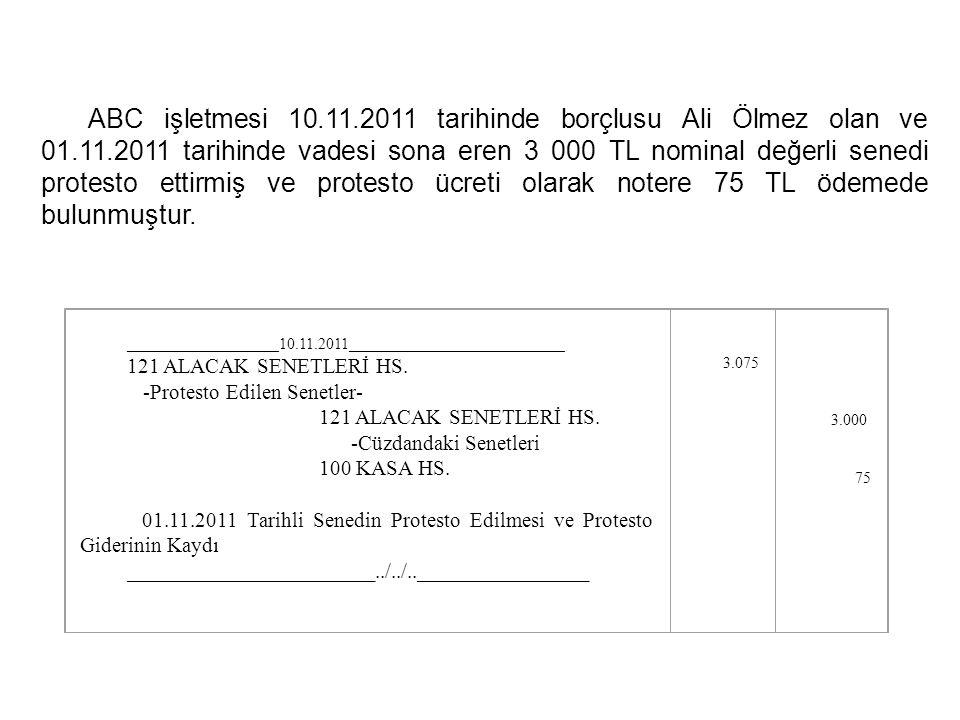 ABC işletmesi 10.11.2011 tarihinde borçlusu Ali Ölmez olan ve 01.11.2011 tarihinde vadesi sona eren 3 000 TL nominal değerli senedi protesto ettirmiş