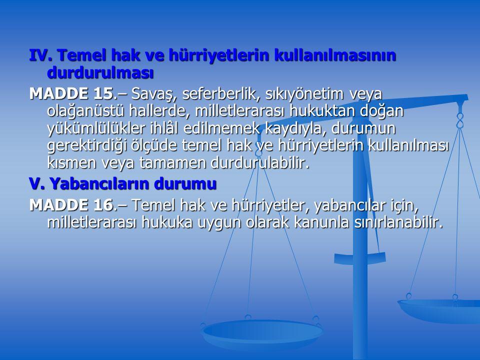 IV. Temel hak ve hürriyetlerin kullanılmasının durdurulması MADDE 15.– Savaş, seferberlik, sıkıyönetim veya olağanüstü hallerde, milletlerarası hukukt
