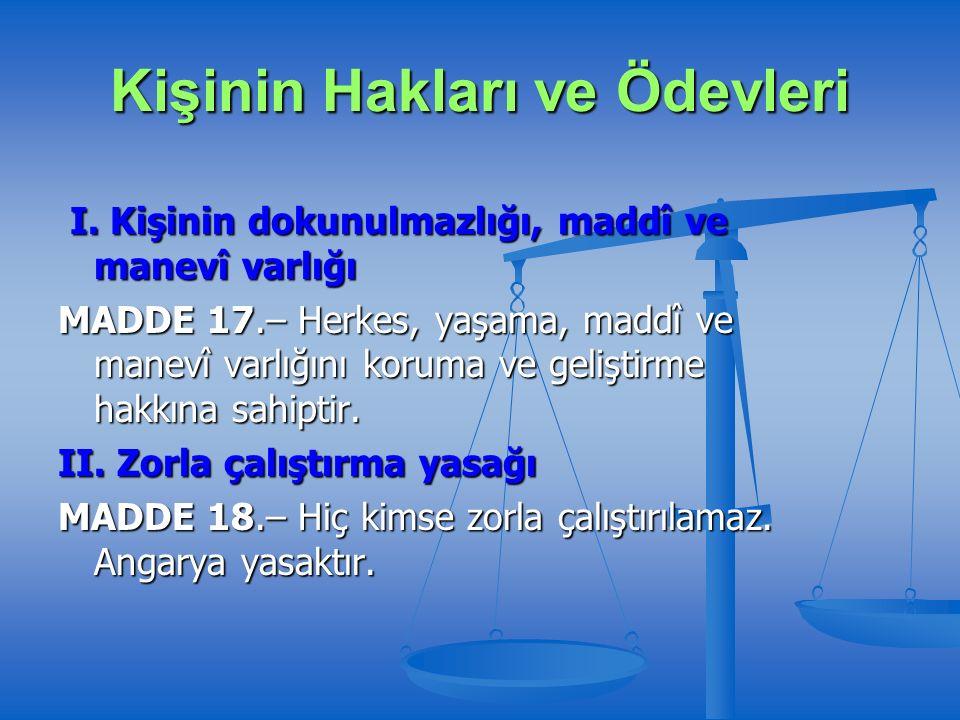 Kişinin Hakları ve Ödevleri I. Kişinin dokunulmazlığı, maddî ve manevî varlığı I.