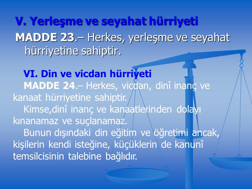 V. Yerleşme ve seyahat hürriyeti MADDE 23.– Herkes, yerleşme ve seyahat hürriyetine sahiptir.