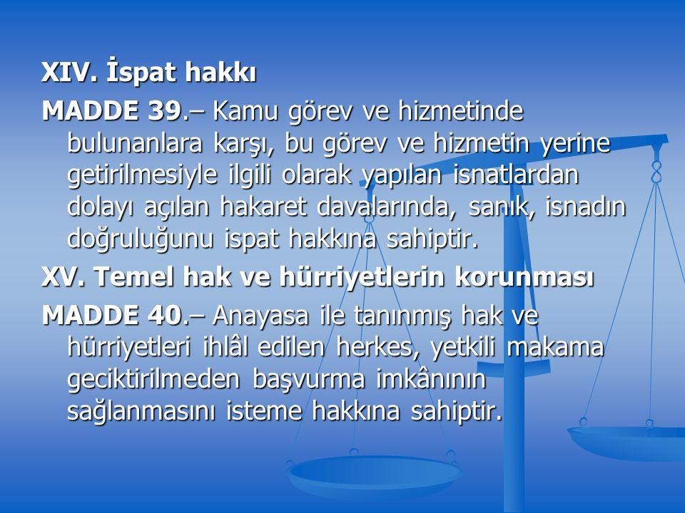 XIV. İspat hakkı MADDE 39.– Kamu görev ve hizmetinde bulunanlara karşı, bu görev ve hizmetin yerine getirilmesiyle ilgili olarak yapılan isnatlardan d
