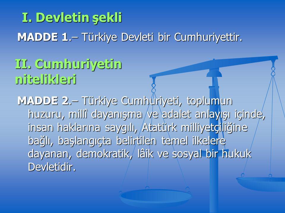 MADDE 1.– Türkiye Devleti bir Cumhuriyettir.