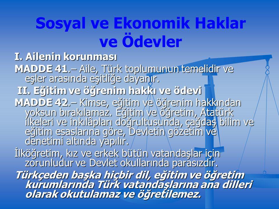 I. Ailenin korunması MADDE 41.– Aile, Türk toplumunun temelidir ve eşler arasında eşitliğe dayanır.