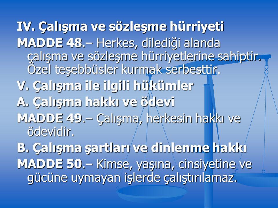 IV. Çalışma ve sözleşme hürriyeti MADDE 48.– Herkes, dilediği alanda çalışma ve sözleşme hürriyetlerine sahiptir. Özel teşebbüsler kurmak serbesttir.