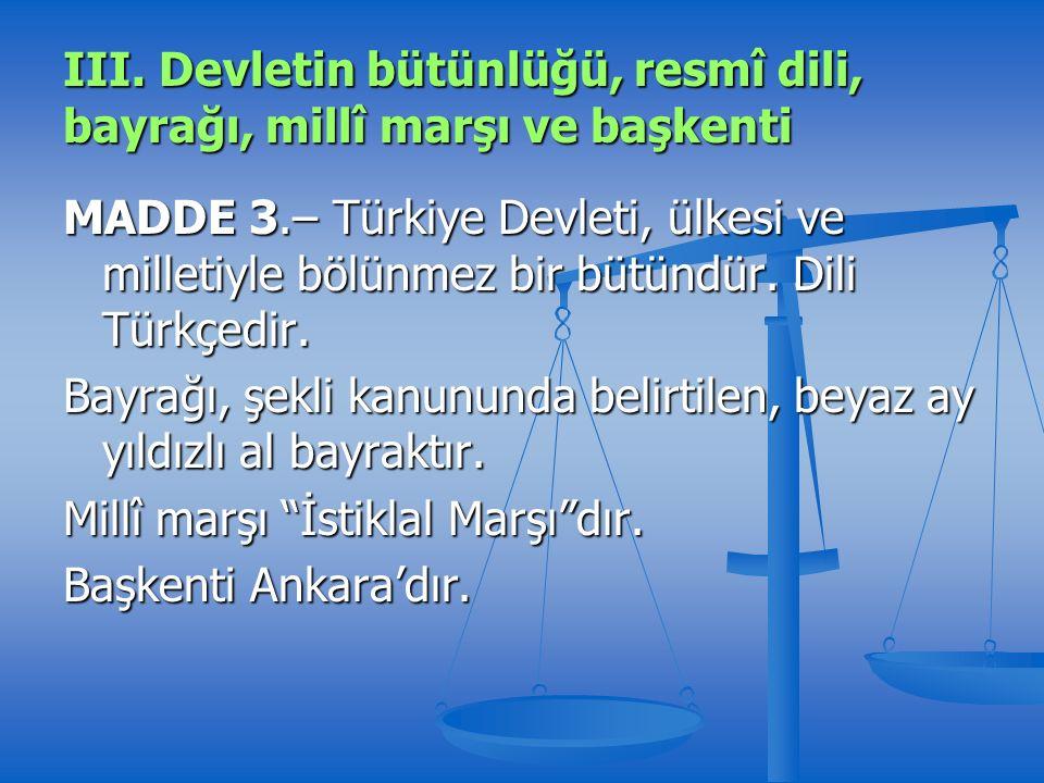 MADDE 3.– Türkiye Devleti, ülkesi ve milletiyle bölünmez bir bütündür.