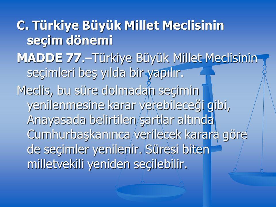 C. Türkiye Büyük Millet Meclisinin seçim dönemi MADDE 77.–Türkiye Büyük Millet Meclisinin seçimleri beş yılda bir yapılır. Meclis, bu süre dolmadan se